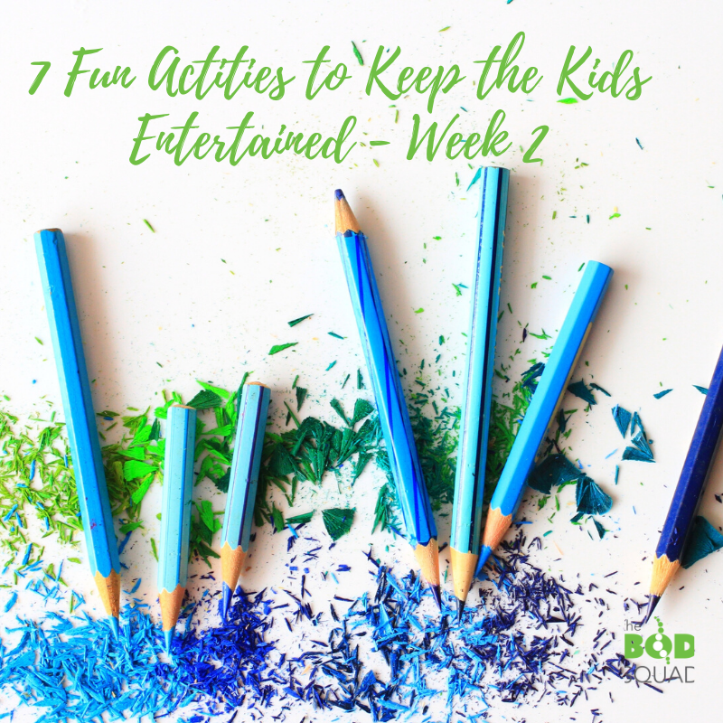 7 Fun Activities to Keep the Kids Entertained – Week 2