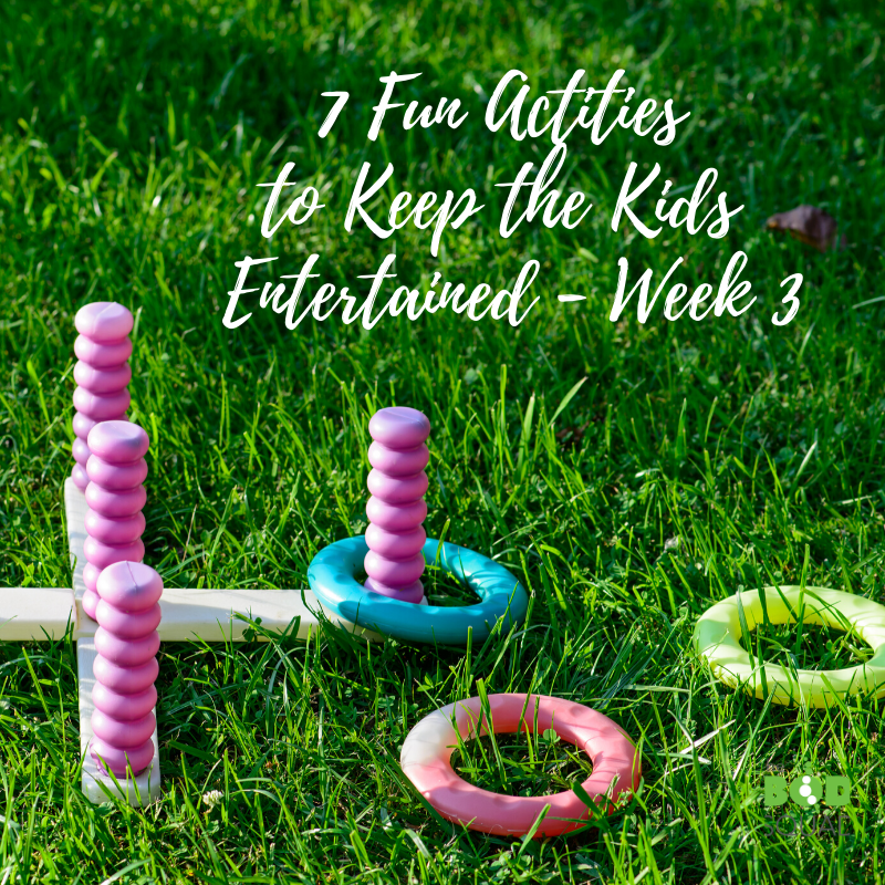 7 Fun Activities to Keep the Kids Entertained – Week 3