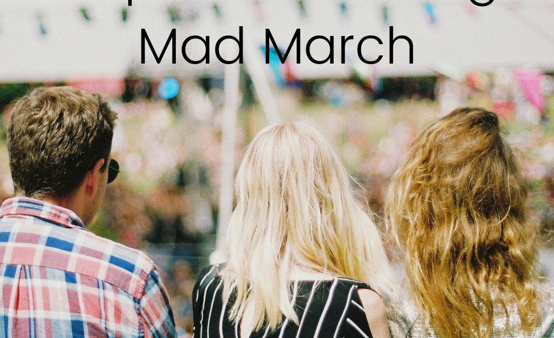 4 Tips for Surviving Mad March